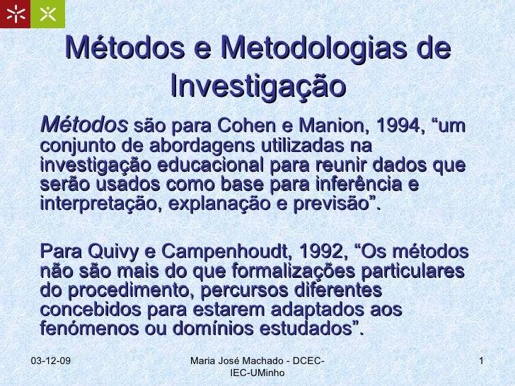 """Métodos e Metodologias de Investigação Métodos  são para Cohen e Manion, 1994, """"um conjunto de abordagens utilizadas na in..."""