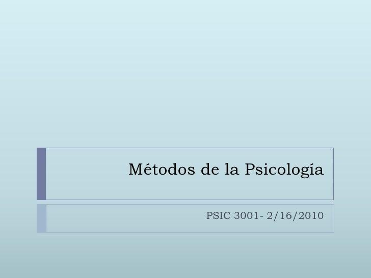 Métodos de la Psicología<br />PSIC 3001- 2/16/2010<br />