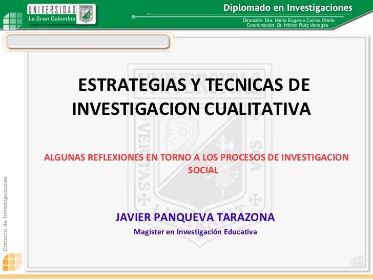 ESTRATEGIAS Y TECNICAS DE INVESTIGACION CUALITATIVA   <ul><li>ALGUNAS REFLEXIONES EN TORNO A LOS PROCESOS DE INVESTIGACION...