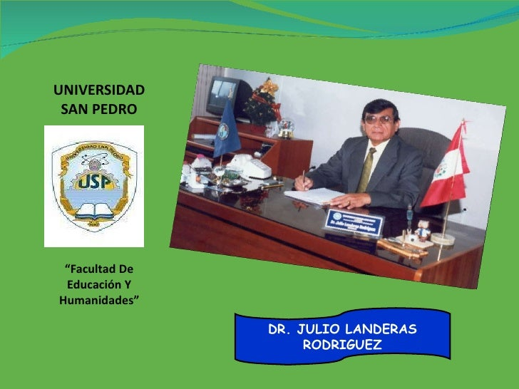 """UNIVERSIDAD SAN PEDRO """"Facultad De Educación Y Humanidades"""" DR. JULIO LANDERAS RODRIGUEZ"""