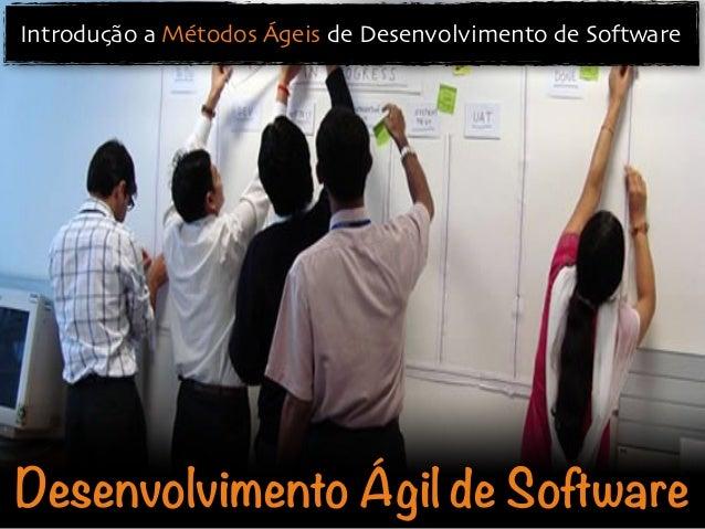 Desenvolvimento Ágil de Software Introdução a Métodos Ágeis de Desenvolvimento de Software
