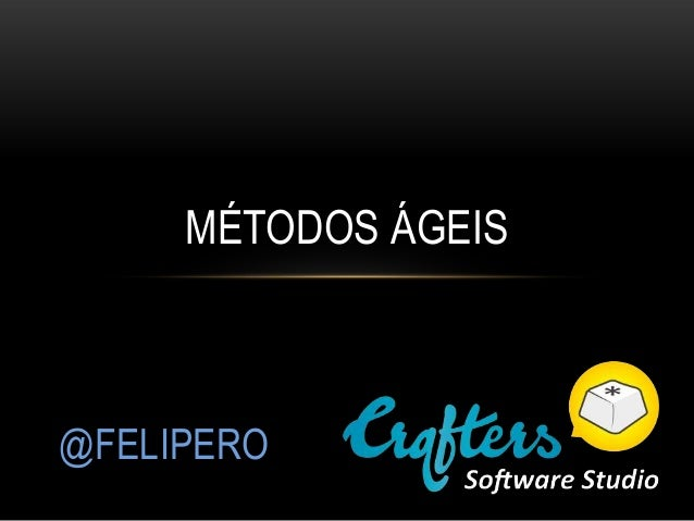 MÉTODOS ÁGEIS@FELIPERO
