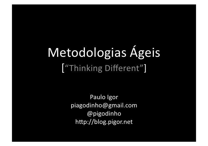 """MetodologiasÁgeis   [""""ThinkingDifferent""""]            PauloIgor     piagodinho@gmail.com          @pigodinho       h..."""