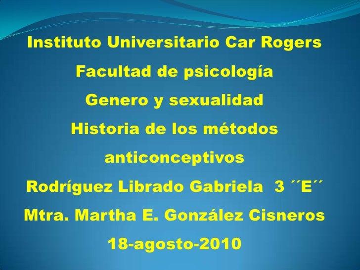 Instituto Universitario Car Rogers<br />Facultad de psicología<br />Genero y sexualidad<br />Historia de los métodos antic...