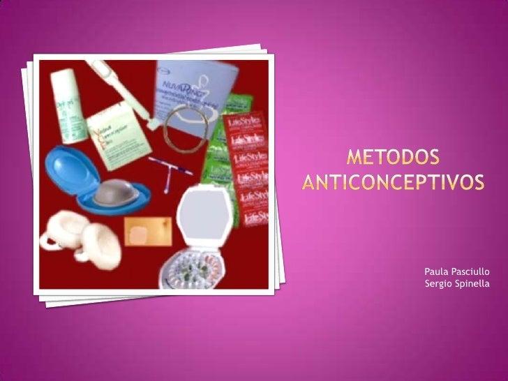 METODOS ANTICONCEPTIVOS<br />Paula Pasciullo<br />Sergio Spinella<br />