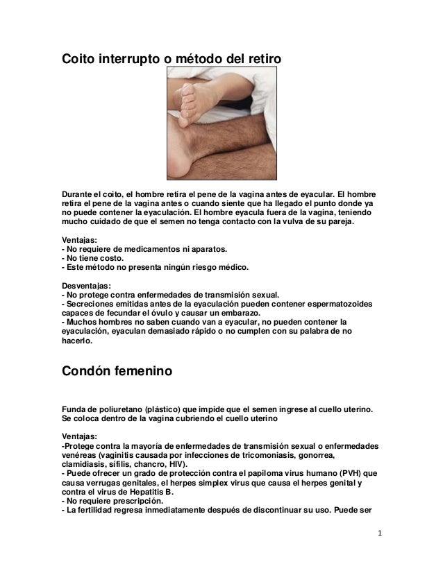 Coito interrupto o método del retiroDurante el coito, el hombre retira el pene de la vagina antes de eyacular. El hombrere...