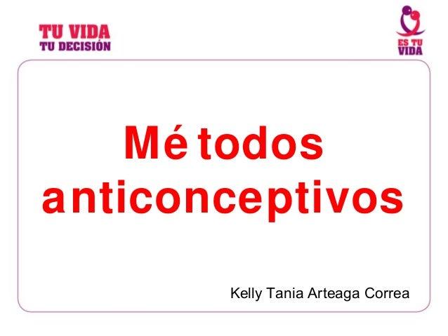 Mé todos anticonceptivos Kelly Tania Arteaga Correa
