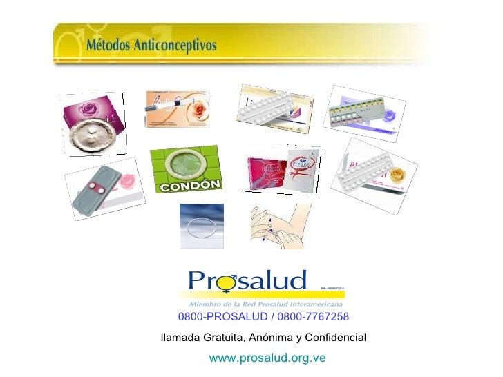0800-PROSALUD / 0800-7767258  llamada Gratuita, Anónima y Confidencial  www.prosalud.org.ve