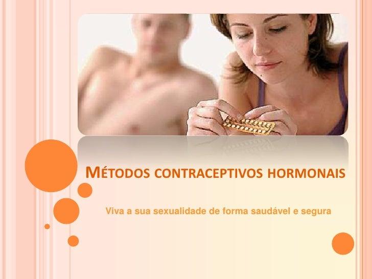 Métodos contraceptivos hormonais<br />Viva a sua sexualidade de forma saudável e segura<br />