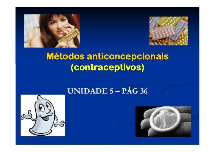 Métodos anticoncepcionais    (contraceptivos)    UNIDADE 5 – PÁG 36