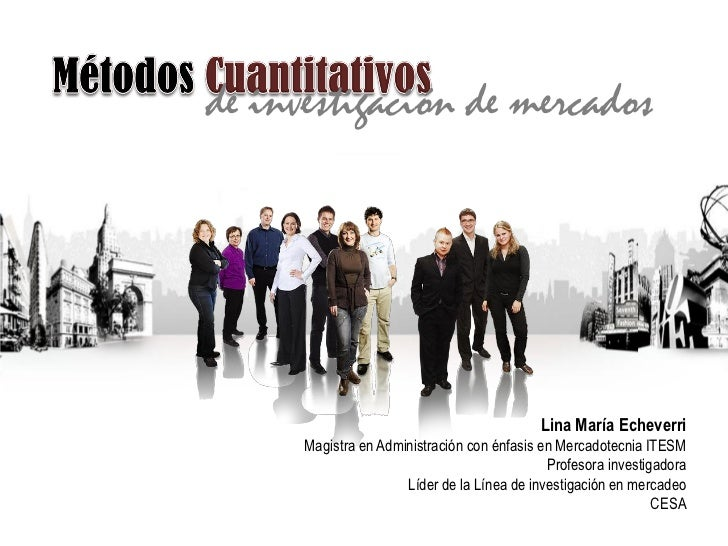 de investigación de mercados                                                 Lina María Echeverri       Magistra en Admini...
