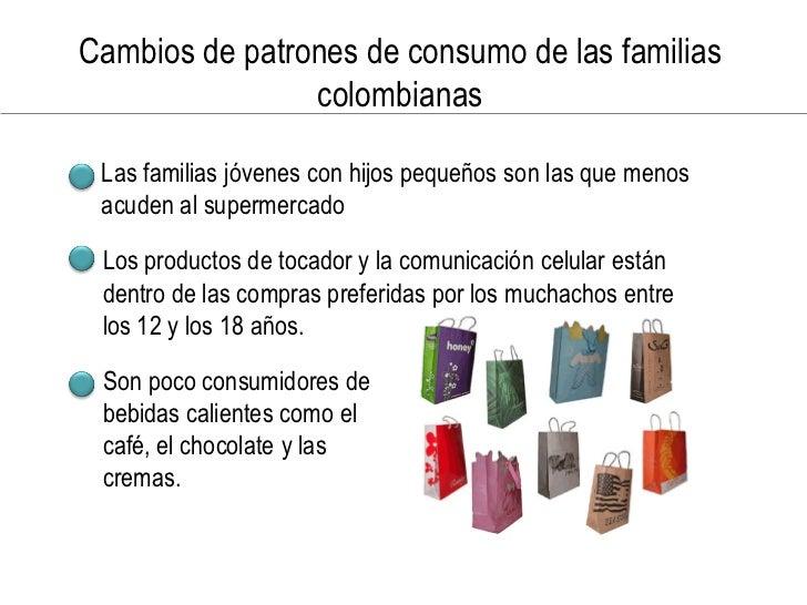 Cambios de patrones de consumo de las familias                 colombianas  • Las familias jóvenes con hijos pequeños son ...