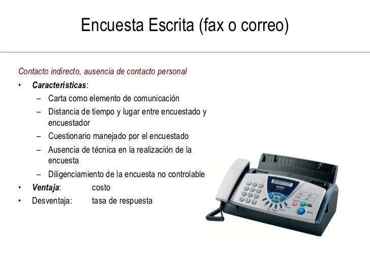 Encuesta Escrita (fax o correo)  Contacto indirecto, ausencia de contacto personal • Características:      – Carta como el...