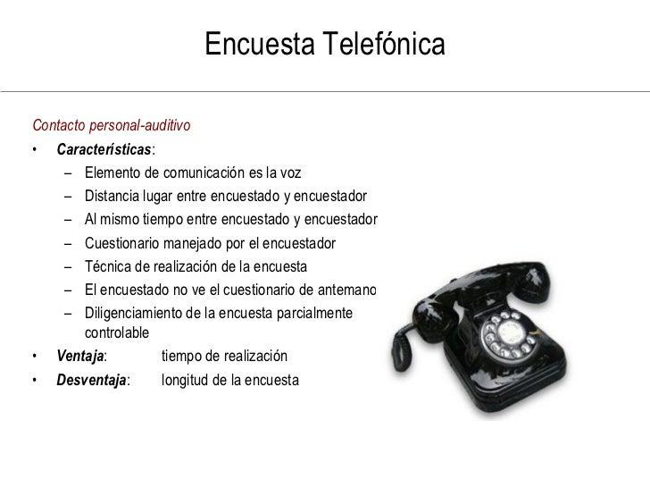 Encuesta Telefónica  Contacto personal-auditivo • Características:      – Elemento de comunicación es la voz      – Distan...