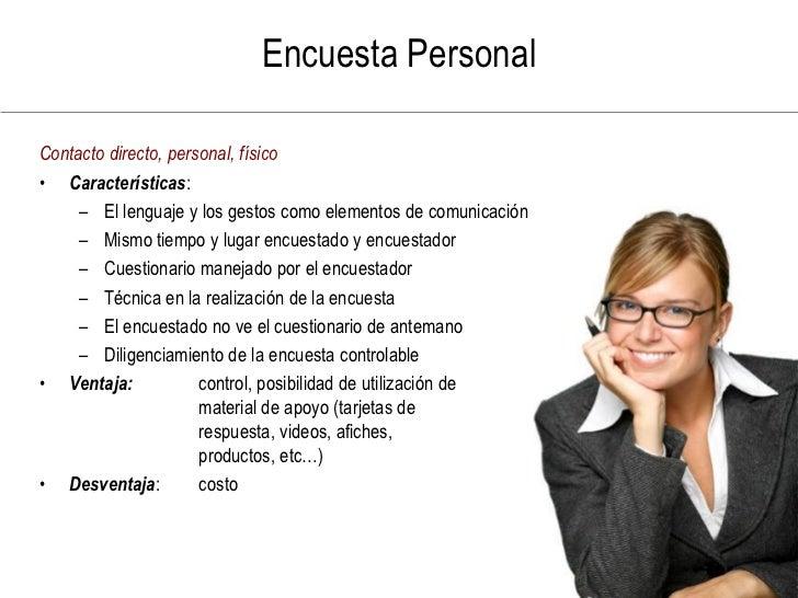Encuesta Personal  Contacto directo, personal, físico • Características:      – El lenguaje y los gestos como elementos de...