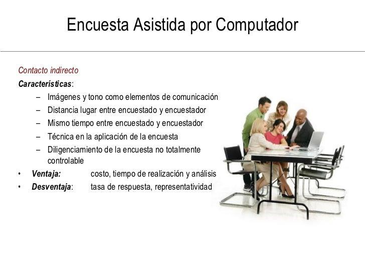 Encuesta Asistida por Computador  Contacto indirecto Características:      – Imágenes y tono como elementos de comunicació...
