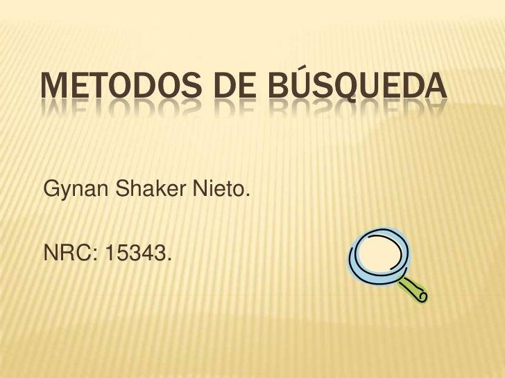 METODOS DE BÚSQUEDAGynan Shaker Nieto.NRC: 15343.