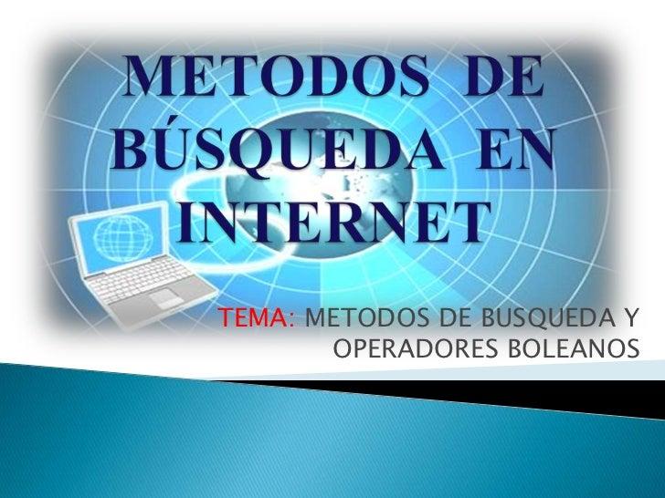 TEMA: METODOS DE BUSQUEDA Y       OPERADORES BOLEANOS