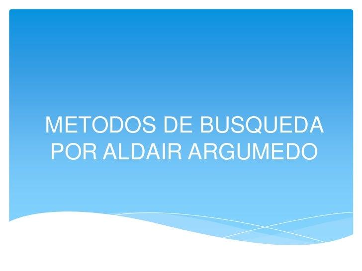 METODOS DE BUSQUEDAPOR ALDAIR ARGUMEDO