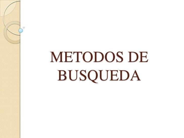 METODOS DE BUSQUEDA