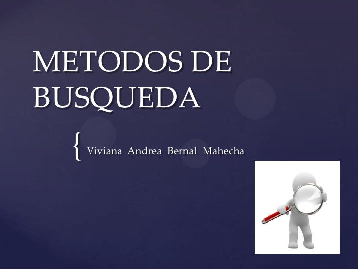 METODOS DEBUSQUEDA {   Viviana Andrea Bernal Mahecha