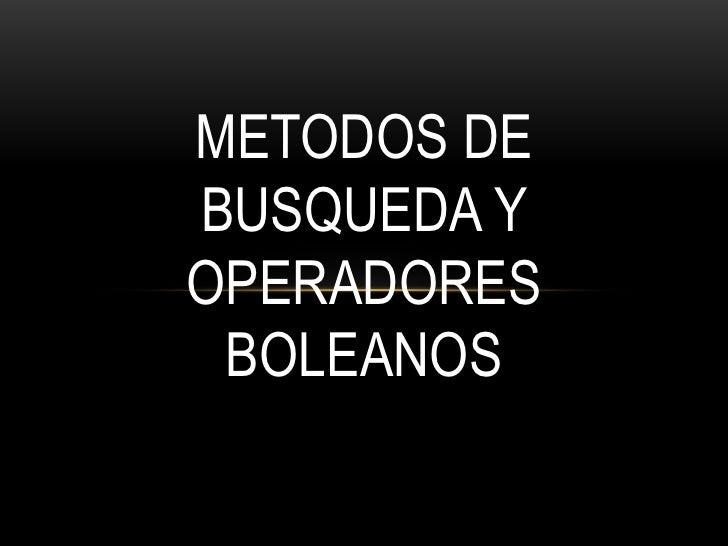 METODOS DEBUSQUEDA YOPERADORES BOLEANOS