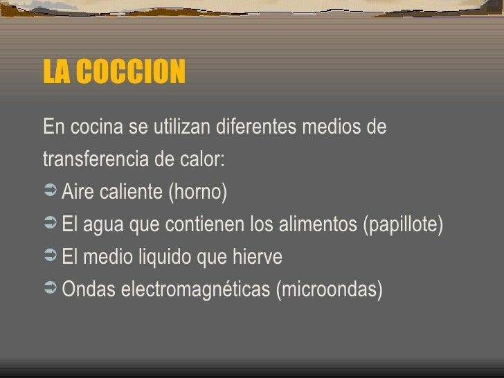 LA COCCION <ul><li>En cocina se utilizan diferentes medios de  </li></ul><ul><li>transferencia de calor: </li></ul><ul><li...