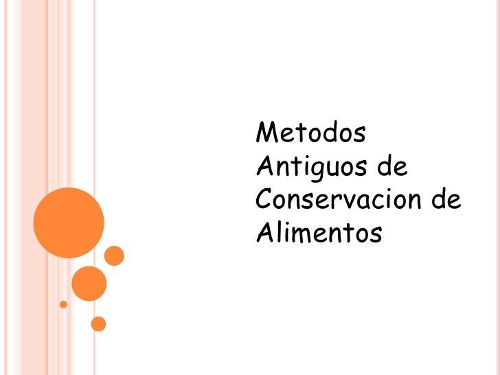 MetodosAntiguos deConservacion deAlimentos