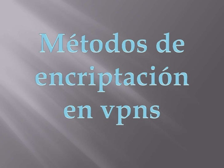 Métodos de encriptación <br />en vpns <br />