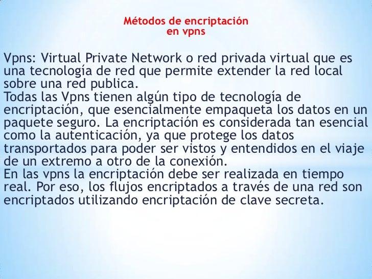 Métodos de encriptación en vpns<br />Vpns: Virtual Private Network o red privada virtual que es una tecnología de red que ...