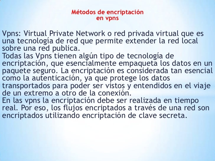 Métodos de encriptación en vpns<br />Vpns: Virtual Private Network o red privada virtual que es una tecnología de red que ...