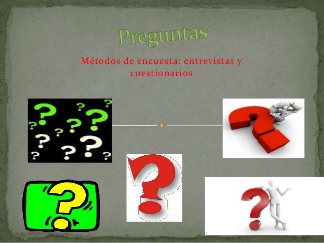 Métodos de encuesta: entrevistas ycuestionarios