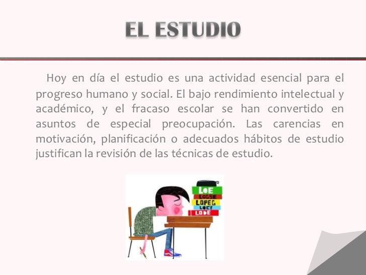 <ul><li>Hoy en día el estudio es una actividad esencial para el progreso humano y social. El bajo rendimiento intelectual ...