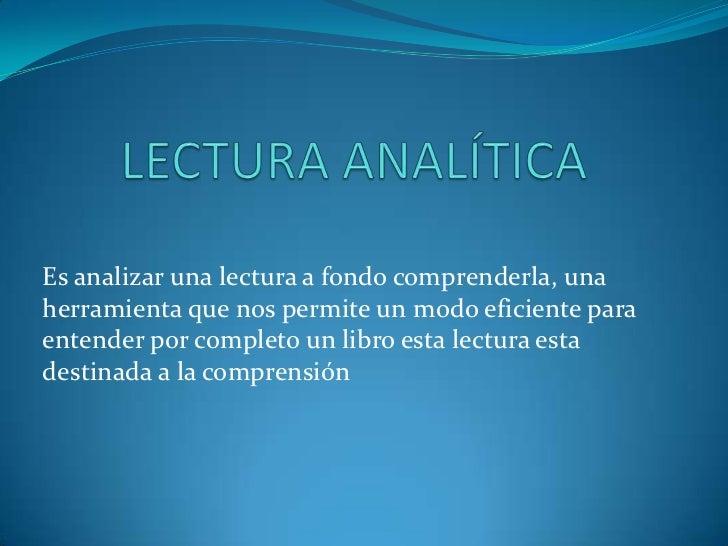 LECTURA ANALÍTICA<br />Es analizar una lectura a fondo comprenderla, una herramienta que nos permite un modo eficiente par...