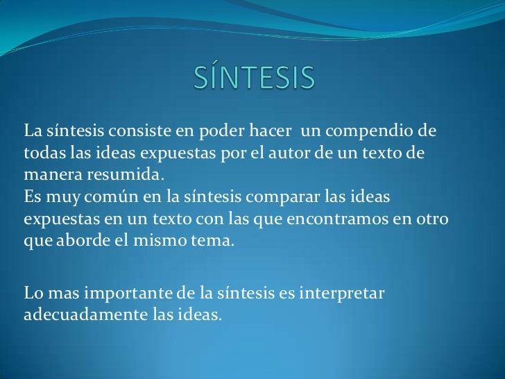 SÍNTESIS<br />La síntesis consiste en poder hacer un compendio de todas las ideas expuestas por el autor de un texto de m...