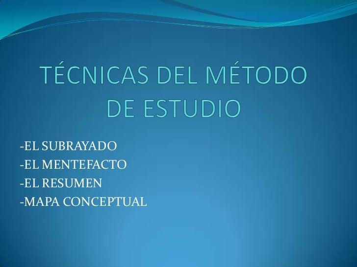 TÉCNICAS DEL MÉTODO DE ESTUDIO<br />-EL SUBRAYADO<br />-EL MENTEFACTO<br />-EL RESUMEN<br />-MAPA CONCEPTUAL<br />