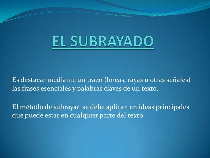 EL SUBRAYADO<br />Es destacar mediante un trazo (líneas, rayas u otras señales) las frases esenciales y palabras claves de...