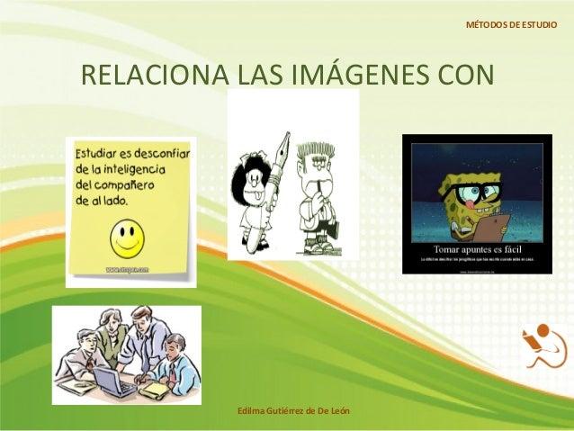 RELACIONA LAS IMÁGENES CON GRECA Edilma Gutiérrez de De León MÉTODOS DE ESTUDIO