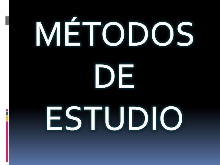 MÉTODOS DE <br />ESTUDIO<br />