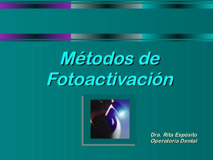 Métodos de Fotoactivación Dra. Rita Espósito Operatoria Dental