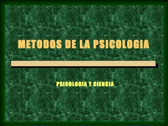 METODOS DE L A PSICOLOGIA       PSICOLOGIA Y CIENCIA