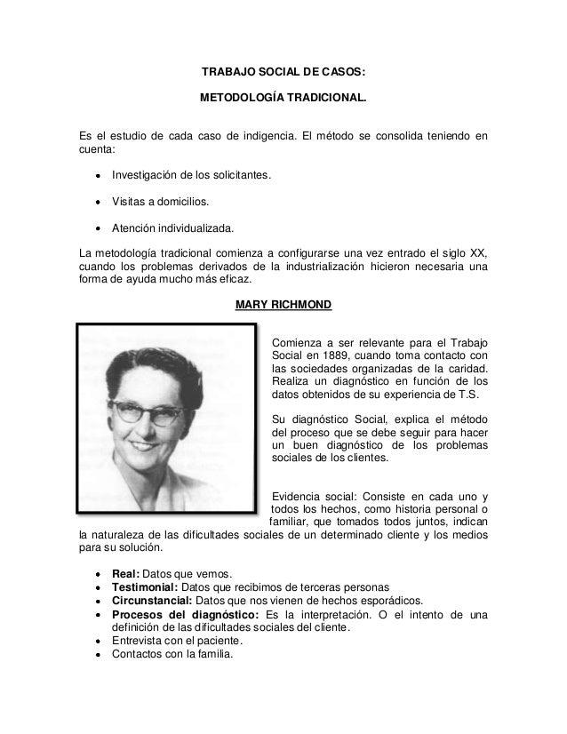 TRABAJO SOCIAL DE CASOS:METODOLOGÍA TRADICIONAL.Es el estudio de cada caso de indigencia. El método se consolida teniendo ...