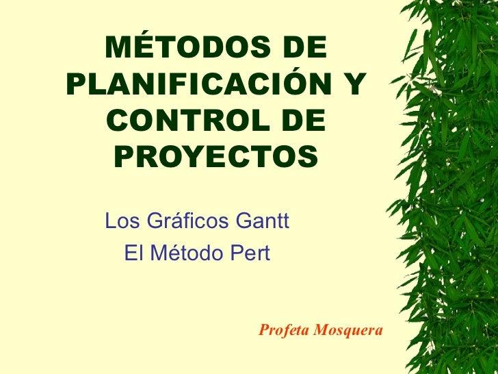 MÉTODOS DE PLANIFICACIÓN Y CONTROL DE PROYECTOS Los Gráficos Gantt El Método Pert Profeta Mosquera