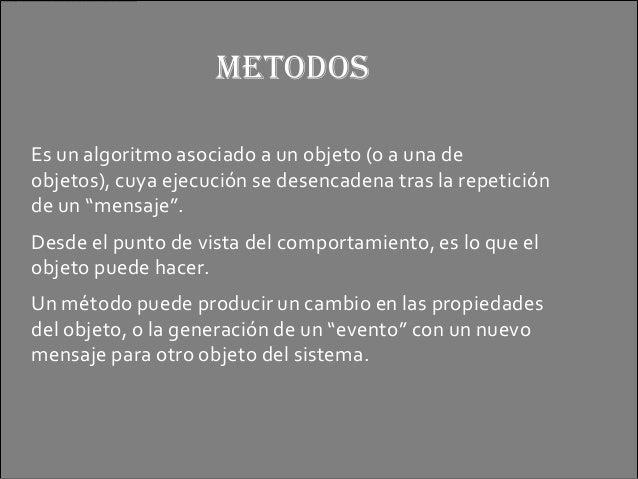 """METODOSEs un algoritmo asociado a un objeto (o a una deobjetos), cuya ejecución se desencadena tras la repeticiónde un """"me..."""