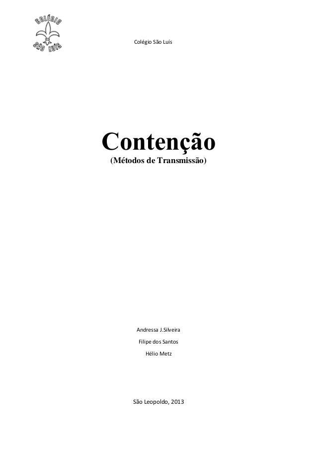 Colégio São LuísContenção(Métodos de Transmissão)Andressa J.SilveiraFilipe dos SantosHélio MetzSão Leopoldo, 2013