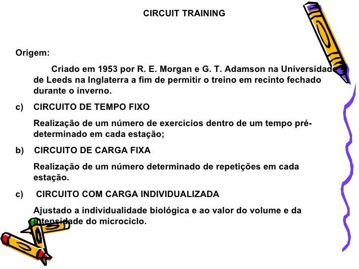 CIRCUIT TRAINING <ul><li>Origem:  </li></ul><ul><li>Criado em 1953 por R. E. Morgan e G. T. Adamson na Universidade de Lee...