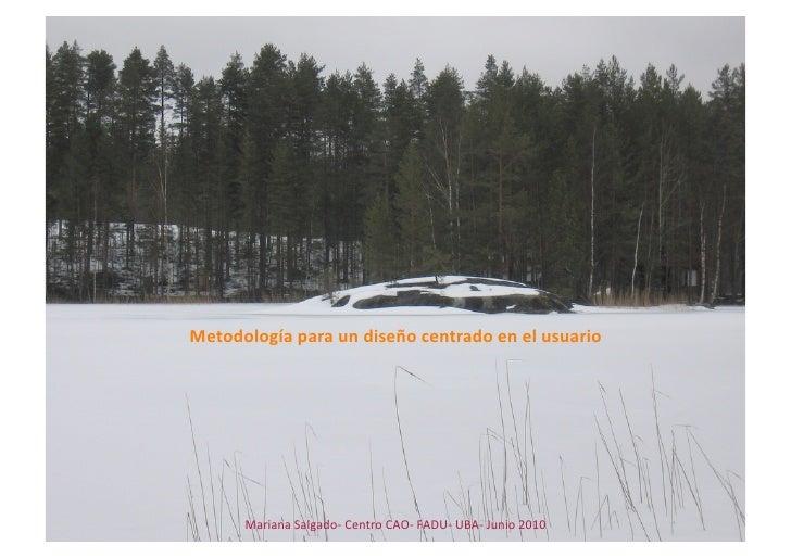 Metodologíaparaundiseñocentradoenelusuario           MarianaSalgado‐CentroCAO‐FADU‐UBA‐Junio2010
