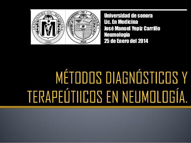 Universidad de sonora Lic. En Medicina José Manuel Yepiz Carrillo Neumología 25 de Enero del 2014