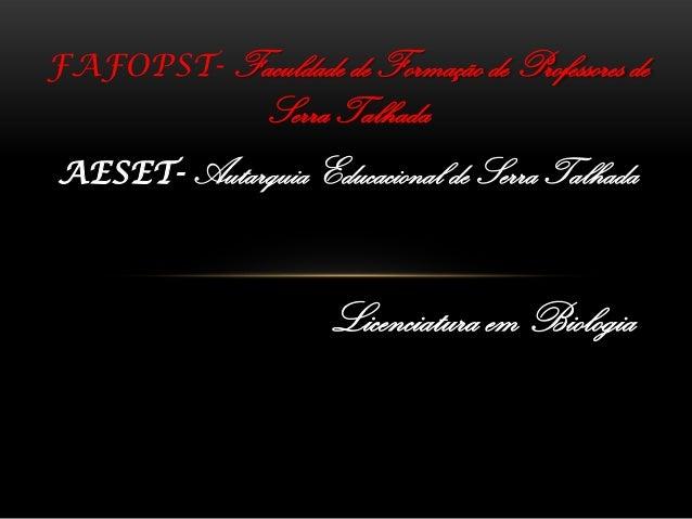 FAFOPST- Faculdade de Formação de Professores deSerra TalhadaAESET- Autarquia Educacional de Serra TalhadaLicenciatura em ...