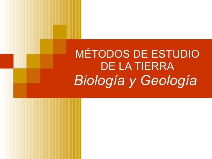 MÉTODOS DE ESTUDIO DE LA TIERRA Biología y Geología